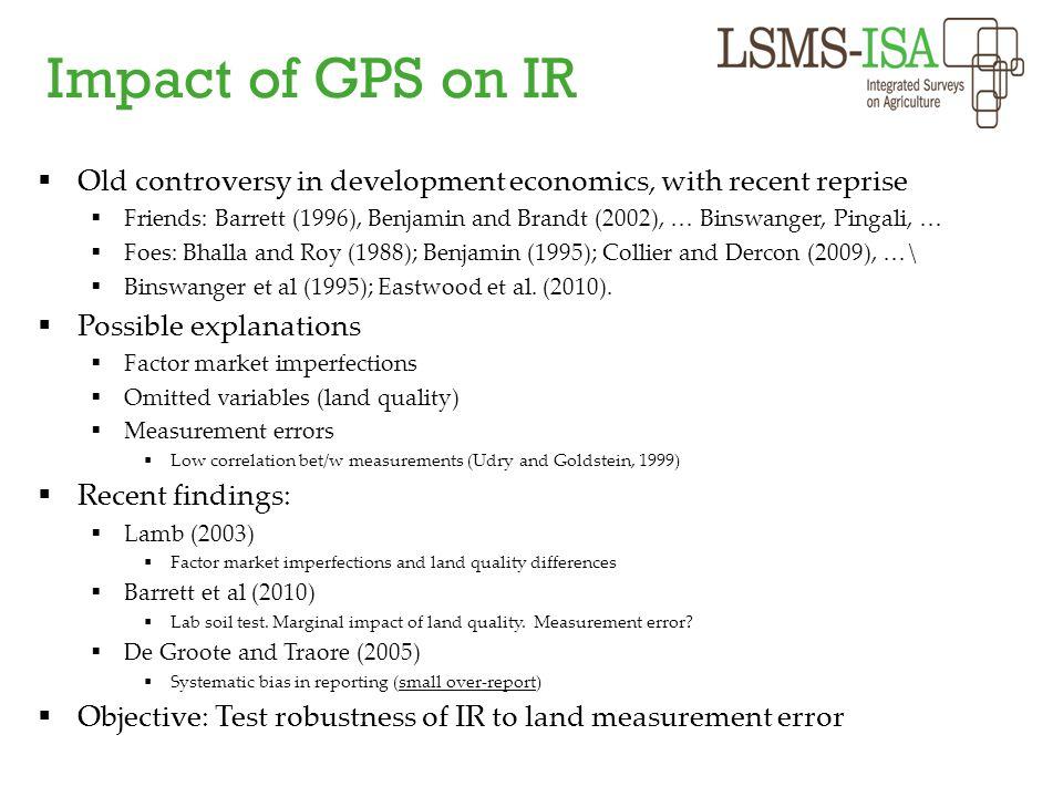 Impact of GPS on IR  Old controversy in development economics, with recent reprise  Friends: Barrett (1996), Benjamin and Brandt (2002), … Binswange