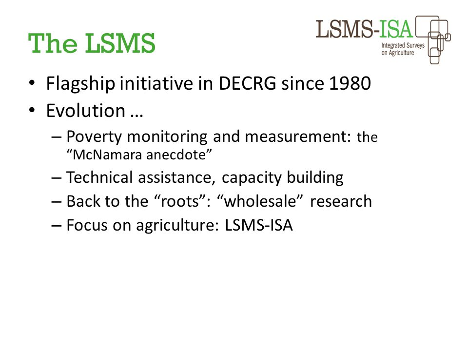 """The LSMS Flagship initiative in DECRG since 1980 Evolution … – Poverty monitoring and measurement: the """"McNamara anecdote"""" – Technical assistance, cap"""