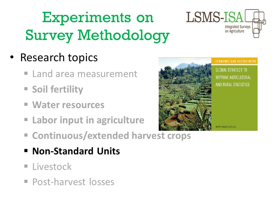 Experiments on Survey Methodology Research topics  Land area measurement  Soil fertility  Water resources  Labor input in agriculture  Continuous