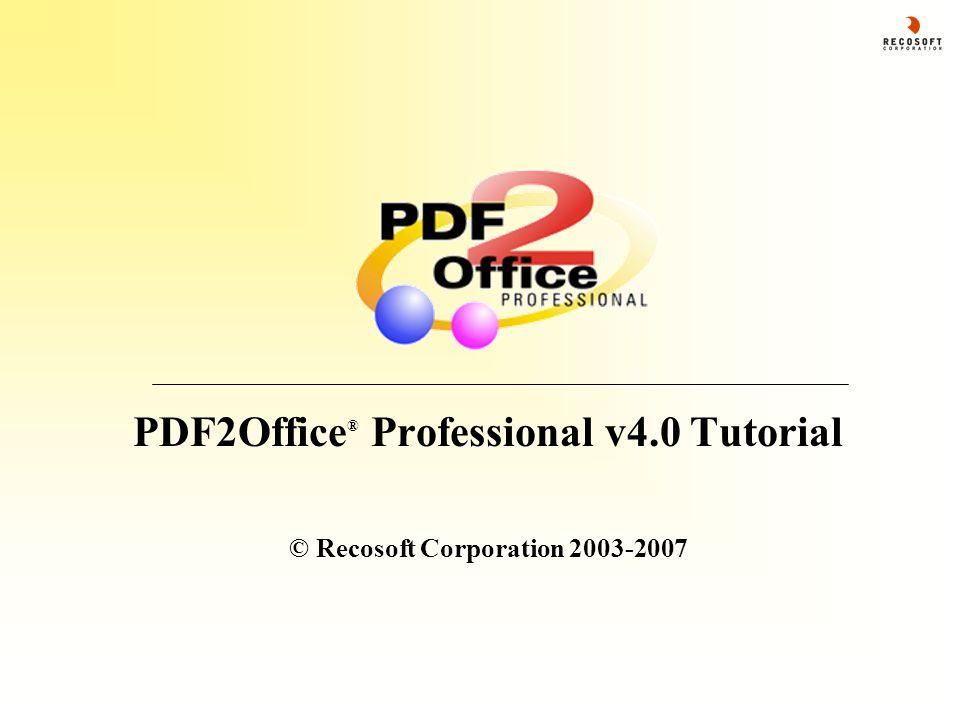 PDF2Office ® Professional v4.0 Tutorial © Recosoft Corporation 2003-2007