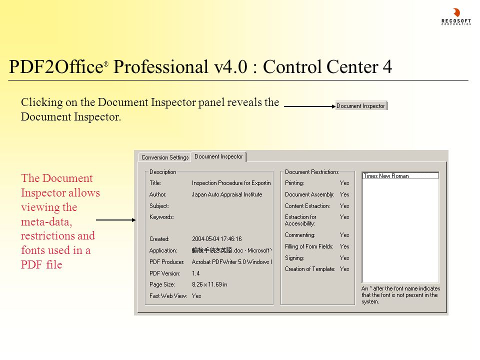 PDF2Office ® Professional v4.0 : Control Center 4 The Document Inspector allows viewing the meta-data, restrictions and fonts used in a PDF file Click