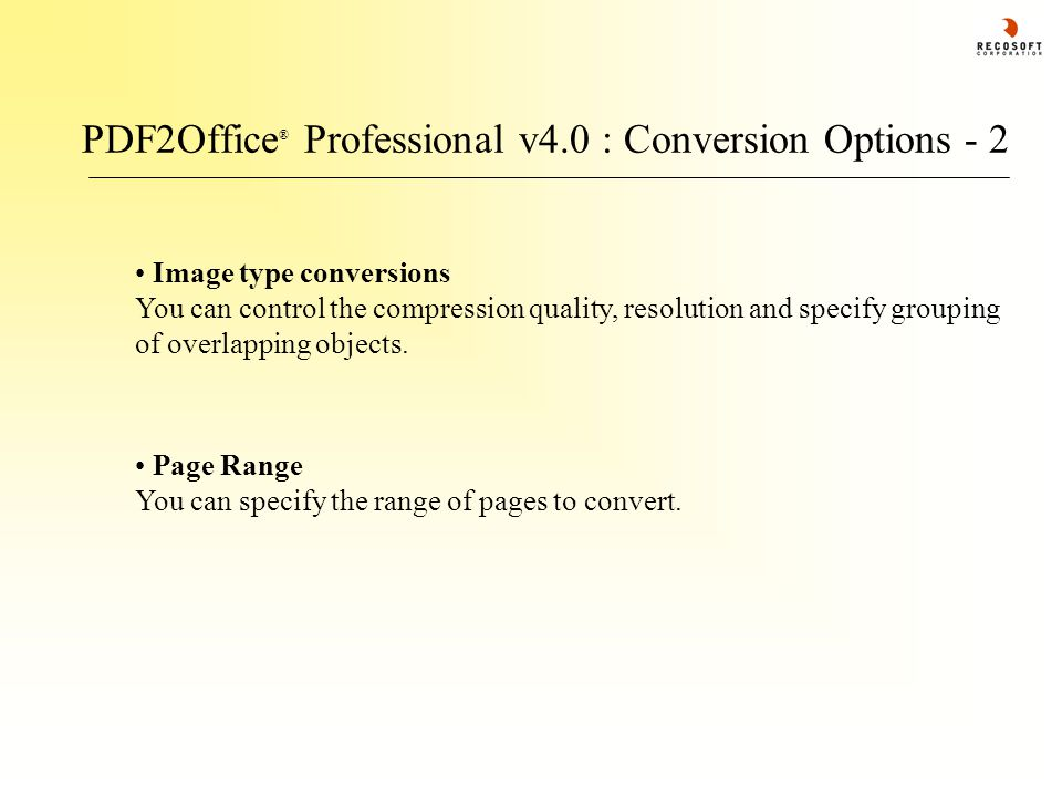 PDF2Office ® Professional v4.0 : Conversion Options - 2 Page Range You can specify the range of pages to convert. Image type conversions You can contr