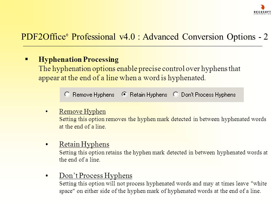 PDF2Office ® Professional v4.0 : Advanced Conversion Options - 2  Hyphenation Processing The hyphenation options enable precise control over hyphens that appear at the end of a line when a word is hyphenated.