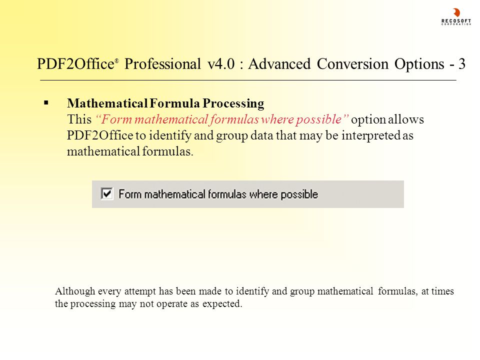 PDF2Office ® Professional v4.0 : Advanced Conversion Options - 3  Mathematical Formula Processing This Form mathematical formulas where possible option allows PDF2Office to identify and group data that may be interpreted as mathematical formulas.