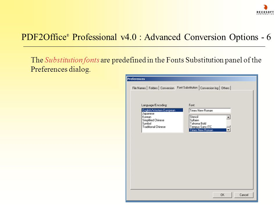 PDF2Office ® Professional v4.0 : Advanced Conversion Options - 6 The Substitution fonts are predefined in the Fonts Substitution panel of the Preferences dialog.