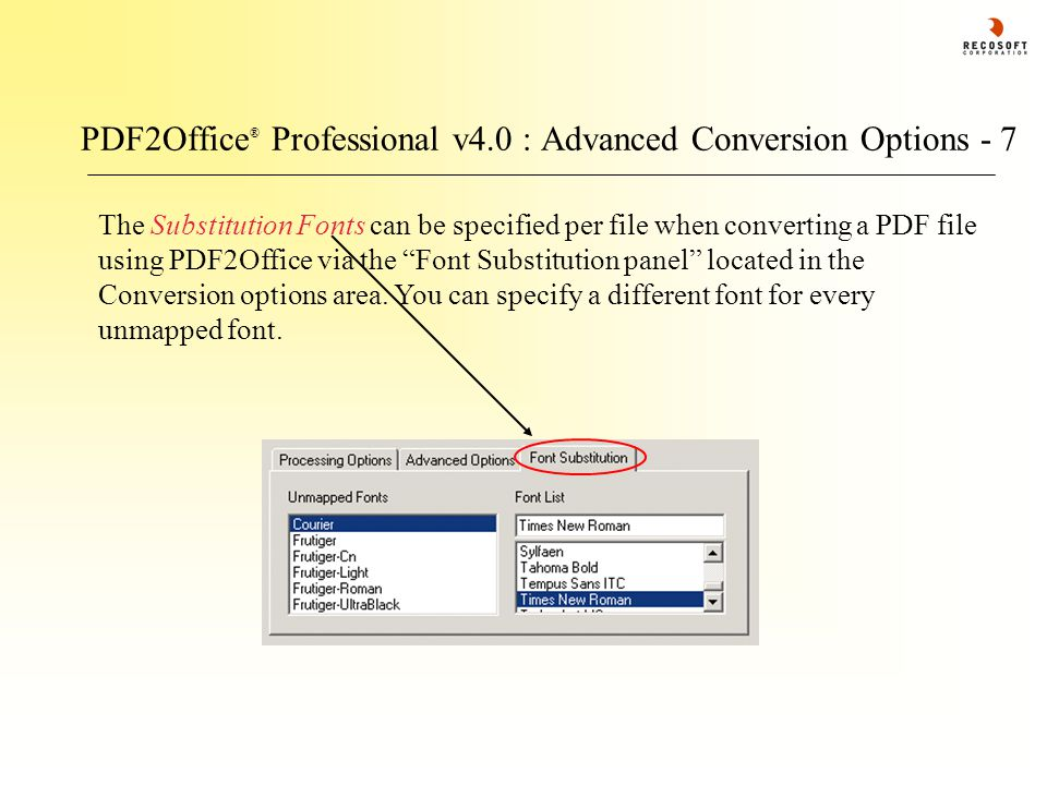 PDF2Office ® Professional v4.0 : Advanced Conversion Options - 7 The Substitution Fonts can be specified per file when converting a PDF file using PDF2Office via the Font Substitution panel located in the Conversion options area.