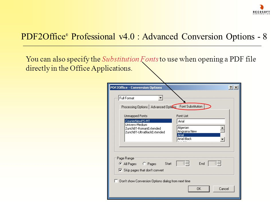 PDF2Office ® Professional v4.0 : Advanced Conversion Options - 8 You can also specify the Substitution Fonts to use when opening a PDF file directly in the Office Applications.