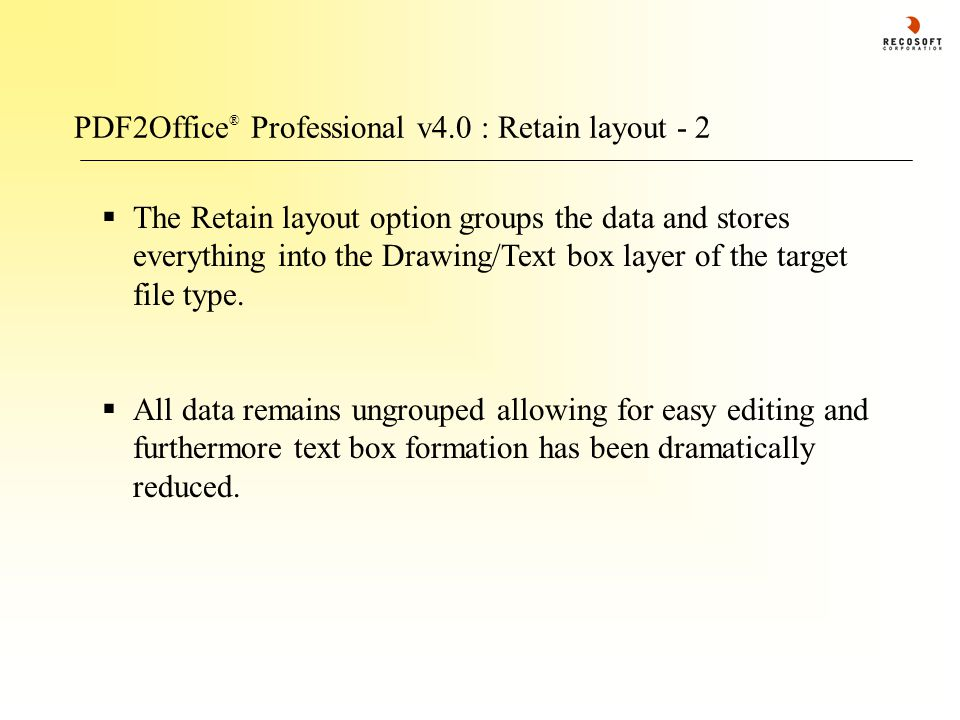 PDF2Office ® Professional v4.0 : Retain layout - 2  The Retain layout option groups the data and stores everything into the Drawing/Text box layer of the target file type.