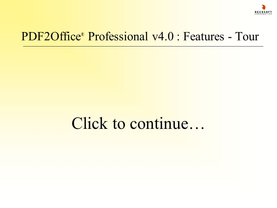 PDF2Office ® Professional v4.0 : Features - Tour Click to continue…