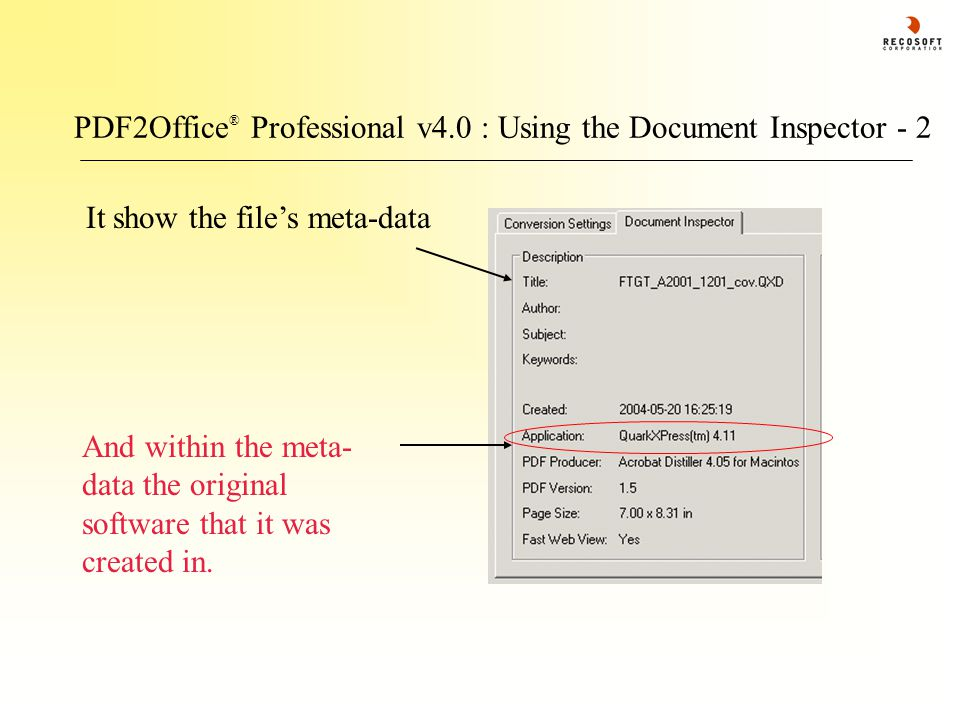 PDF2Office ® Professional v4.0 : Using the Document Inspector - 2 It show the file's meta-data And within the meta- data the original software that it was created in.