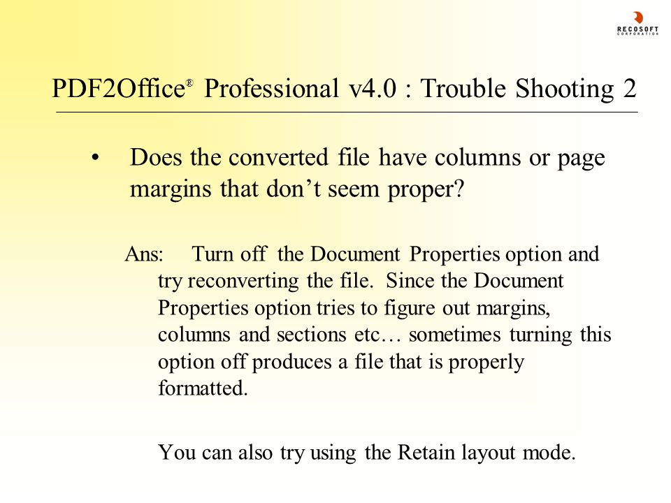 PDF2Office ® Professional v4.0 : Trouble Shooting 2 Does the converted file have columns or page margins that don't seem proper? Ans:Turn off the Docu