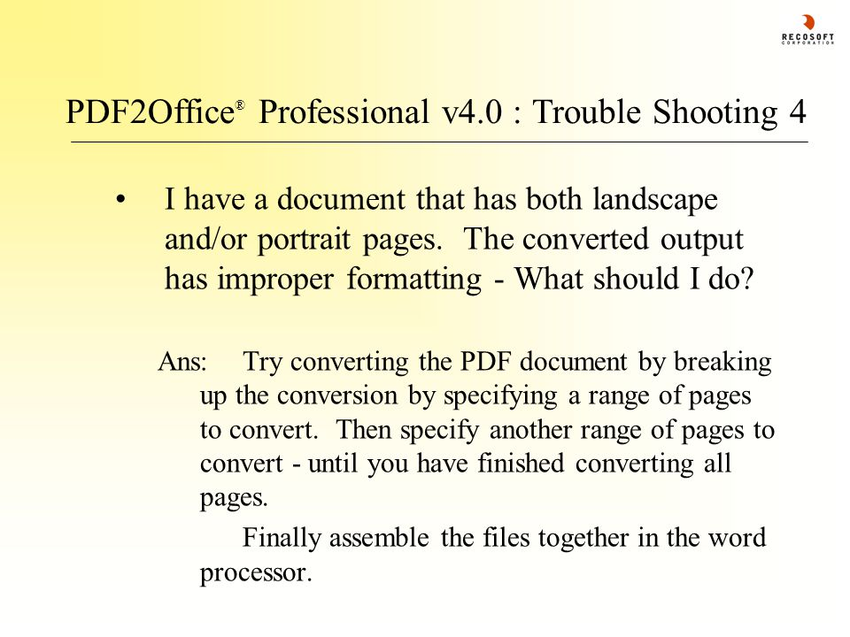 PDF2Office ® Professional v4.0 : Trouble Shooting 4 I have a document that has both landscape and/or portrait pages. The converted output has improper