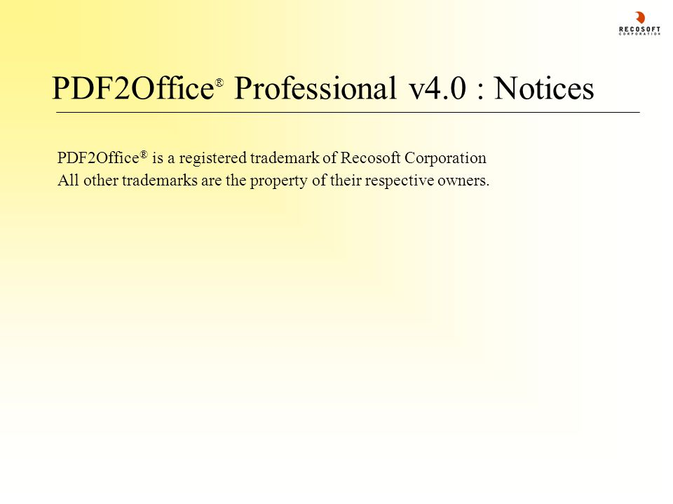 PDF2Office ® Professional v4.0 : Notices PDF2Office ® is a registered trademark of Recosoft Corporation All other trademarks are the property of their