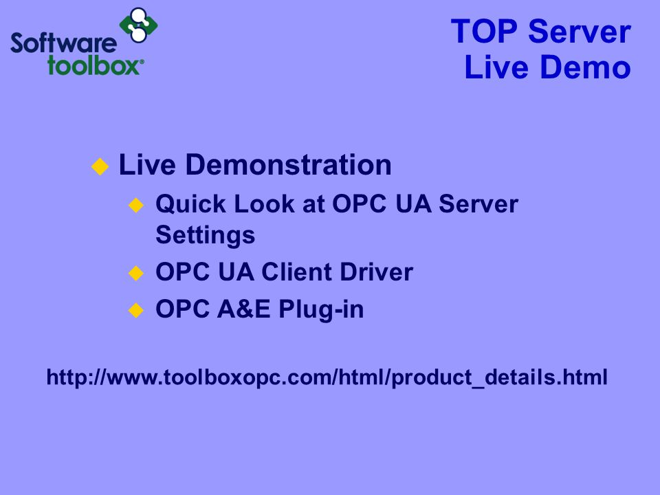 TOP Server Live Demo  Live Demonstration  Quick Look at OPC UA Server Settings  OPC UA Client Driver  OPC A&E Plug-in http://www.toolboxopc.com/html/product_details.html