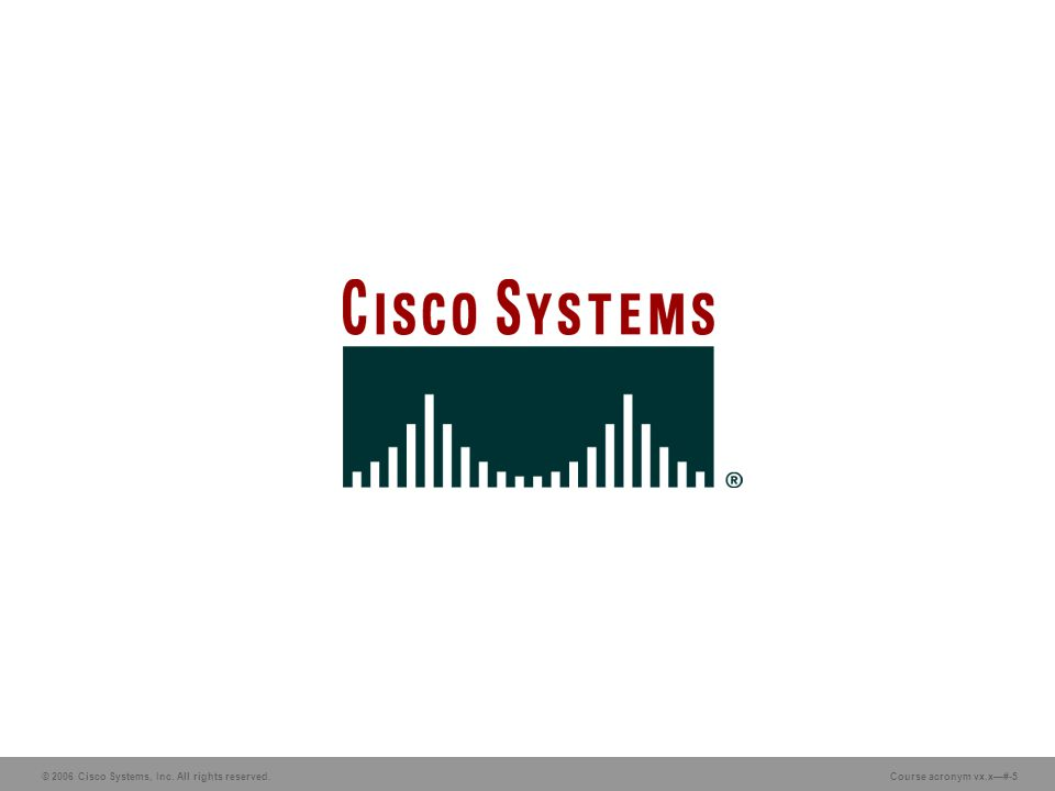 © 2006 Cisco Systems, Inc. All rights reserved. Course acronym vx.x—#-5