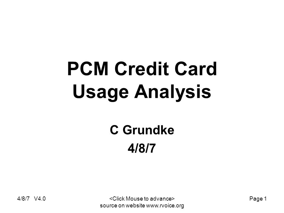 4/8/7 V4.0 source on website www.rvoice.org Page 1 PCM Credit Card Usage Analysis C Grundke 4/8/7