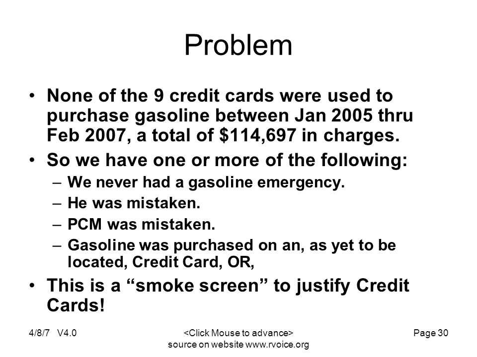 4/8/7 V4.0 source on website www.rvoice.org Page 30 Problem None of the 9 credit cards were used to purchase gasoline between Jan 2005 thru Feb 2007, a total of $114,697 in charges.