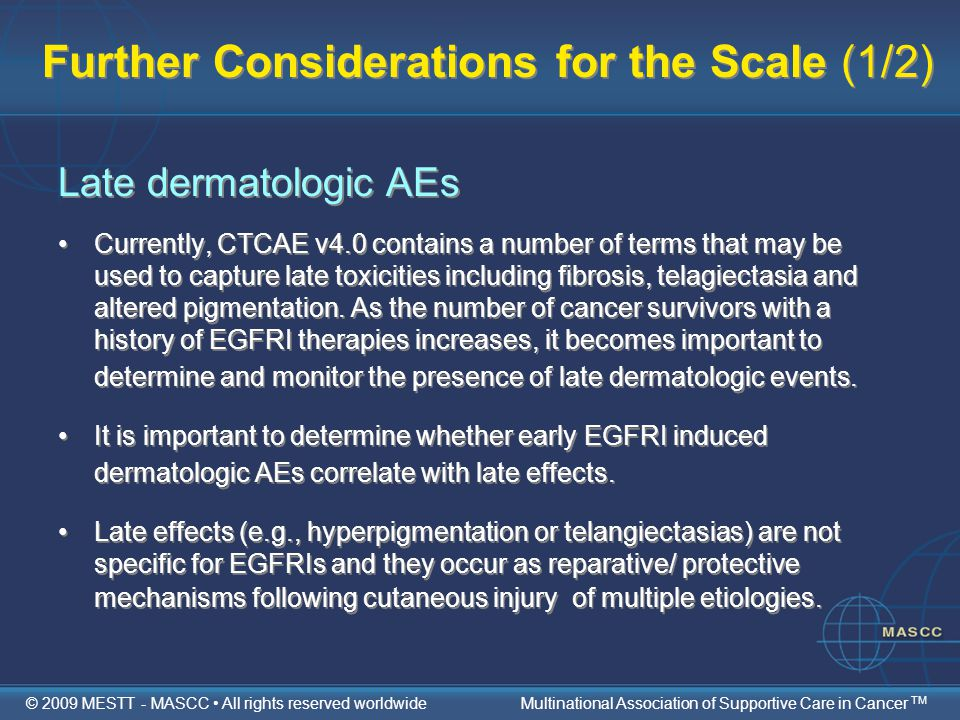 Further Considerations for the Scale (1/2) Late dermatologic AEs Currently, CTCAE v4.0 contains a number of terms that may be used to capture late tox