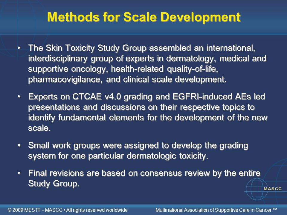 Methods for Scale Development The Skin Toxicity Study Group assembled an international, interdisciplinary group of experts in dermatology, medical and