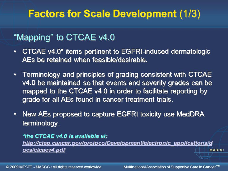 "Factors for Scale Development (1/3) ""Mapping"" to CTCAE v4.0 CTCAE v4.0* items pertinent to EGFRI-induced dermatologic AEs be retained when feasible/de"