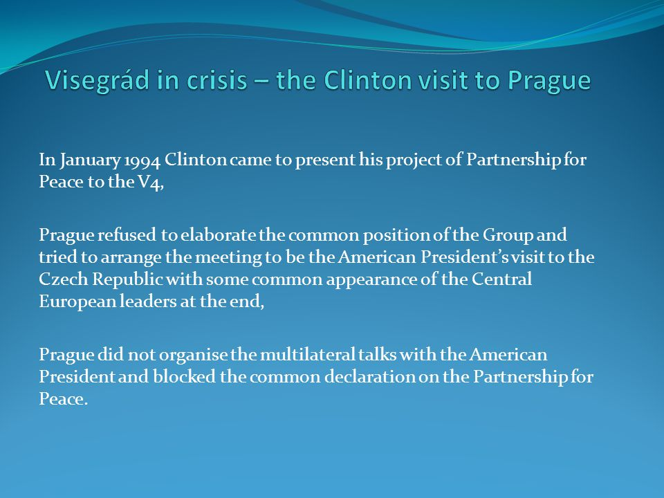 In January 1994 Clinton came to present his project of Partnership for Peace to the V4, Prague refused to elaborate the common position of the Group a
