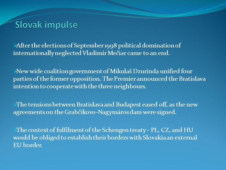  After the elections of September 1998 political domination of internationally neglected Vladimír Mečiar came to an end.  New wide coalition governm