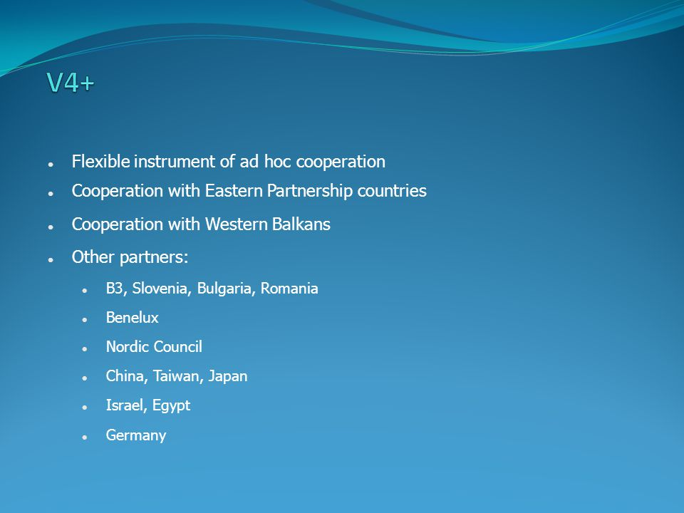 Flexible instrument of ad hoc cooperation Cooperation with Eastern Partnership countries Cooperation with Western Balkans Other partners: B3, Slovenia, Bulgaria, Romania Benelux Nordic Council China, Taiwan, Japan Israel, Egypt Germany
