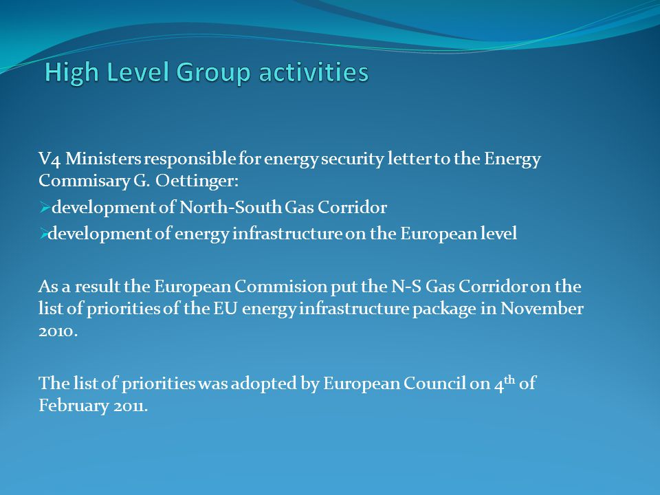 V4 Ministers responsible for energy security letter to the Energy Commisary G. Oettinger:  development of North-South Gas Corridor  development of e