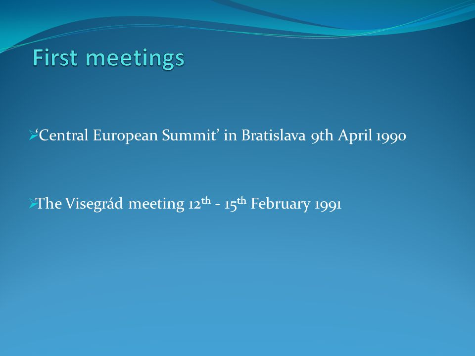  'Central European Summit' in Bratislava 9th April 1990  The Visegrád meeting 12 th - 15 th February 1991
