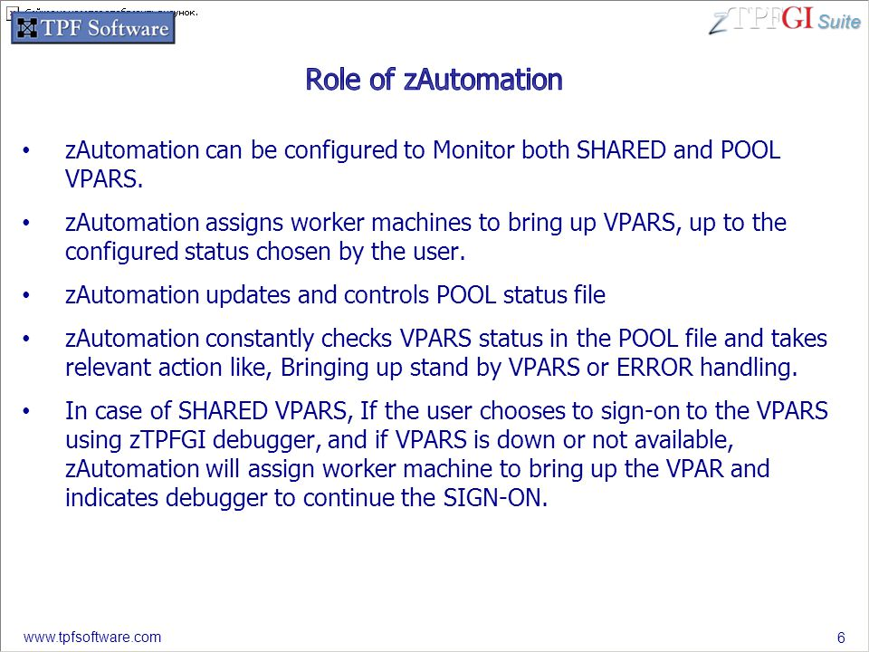 Suite www.tpfsoftware.com zAutomation can be configured to Monitor both SHARED and POOL VPARS.