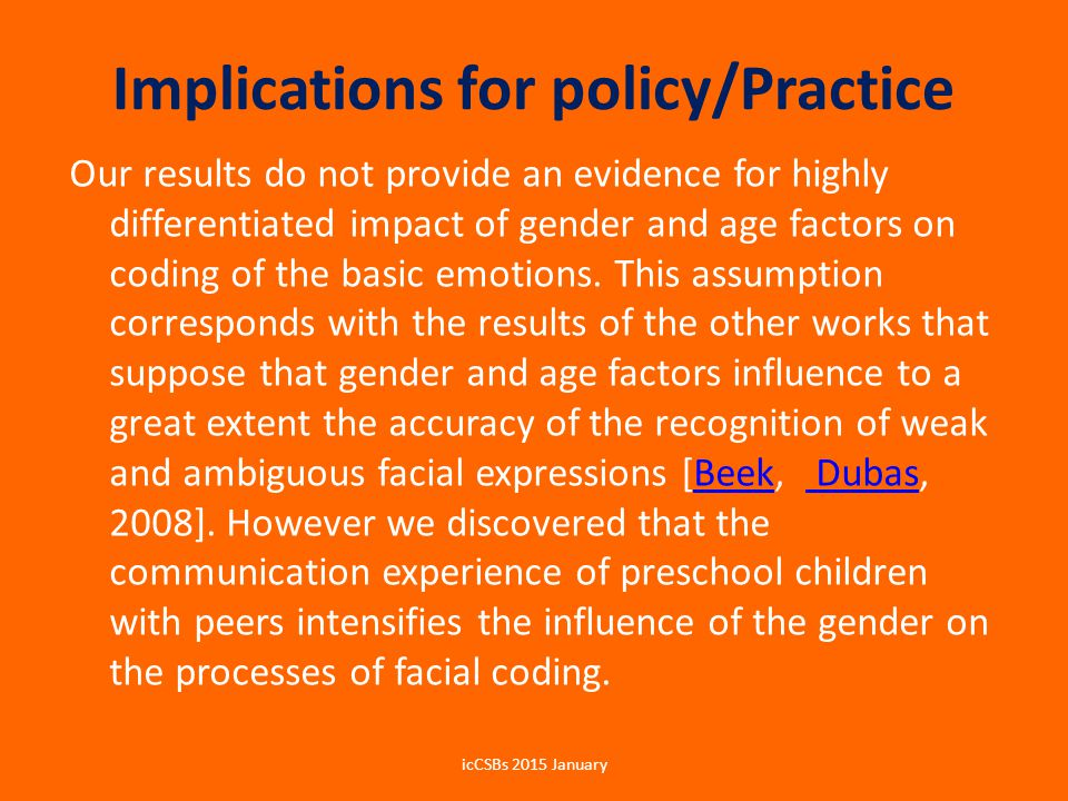 Implications for policy/Practice Our results do not provide an evidence for highly differentiated impact of gender and age factors on coding of the basic emotions.