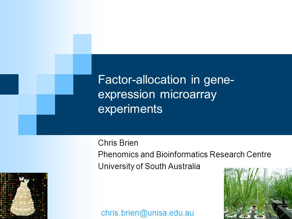 Factor-allocation in gene- expression microarray experiments Chris Brien Phenomics and Bioinformatics Research Centre University of South Australia chris.brien@unisa.edu.au