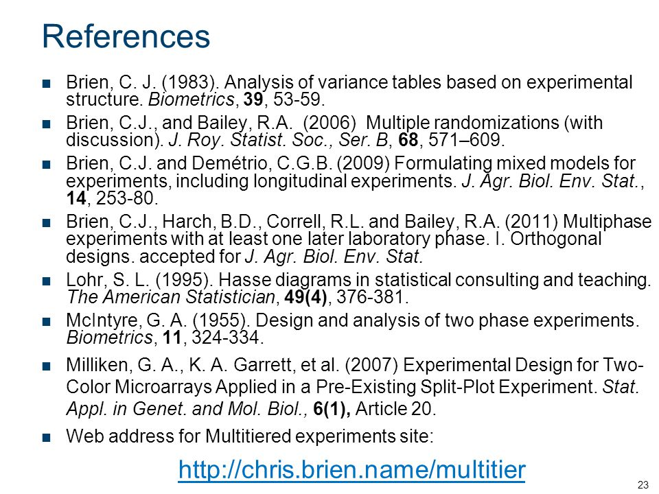 References Brien, C. J. (1983). Analysis of variance tables based on experimental structure. Biometrics, 39, 53-59. Brien, C.J., and Bailey, R.A. (200