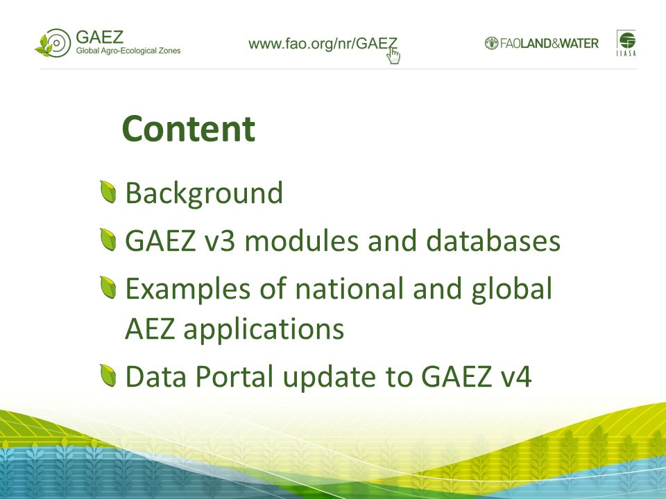 Content Background GAEZ v3 modules and databases Examples of national and global AEZ applications Data Portal update to GAEZ v4