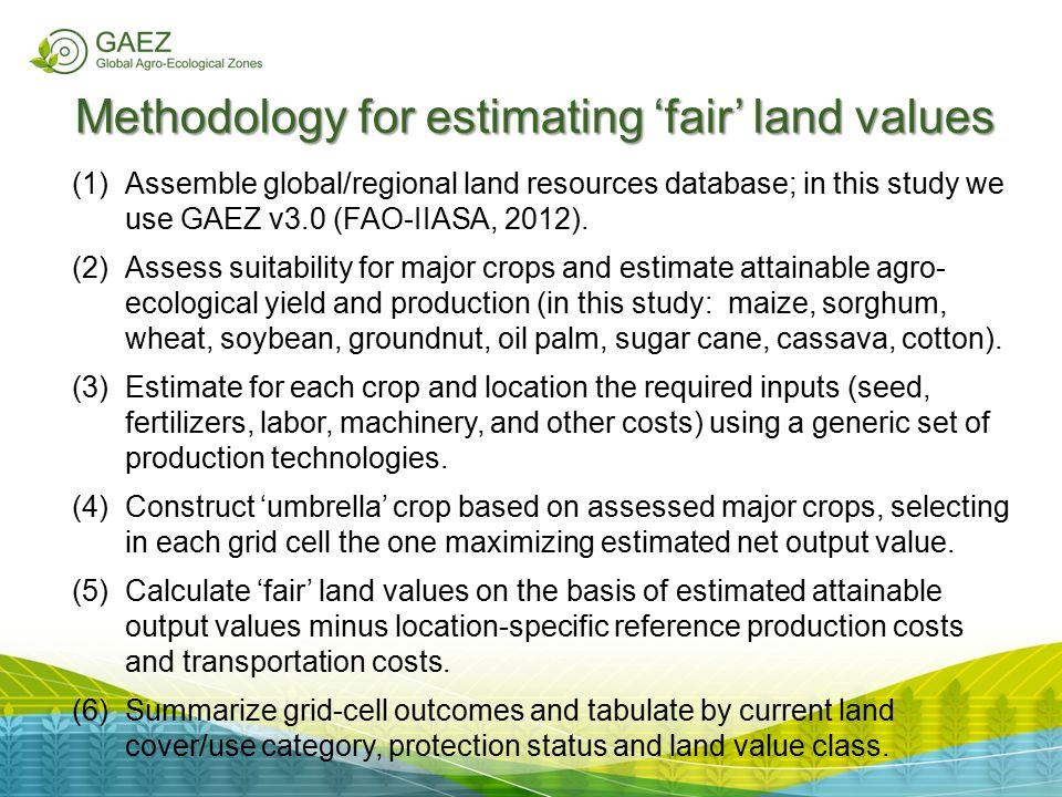 Methodology for estimating 'fair' land values (1)Assemble global/regional land resources database; in this study we use GAEZ v3.0 (FAO-IIASA, 2012). (