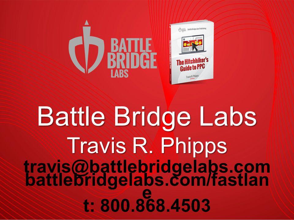 travis@battlebridgelabs.com battlebridgelabs.com/fastlan e t: 800.868.4503 Battle Bridge Labs Travis R.