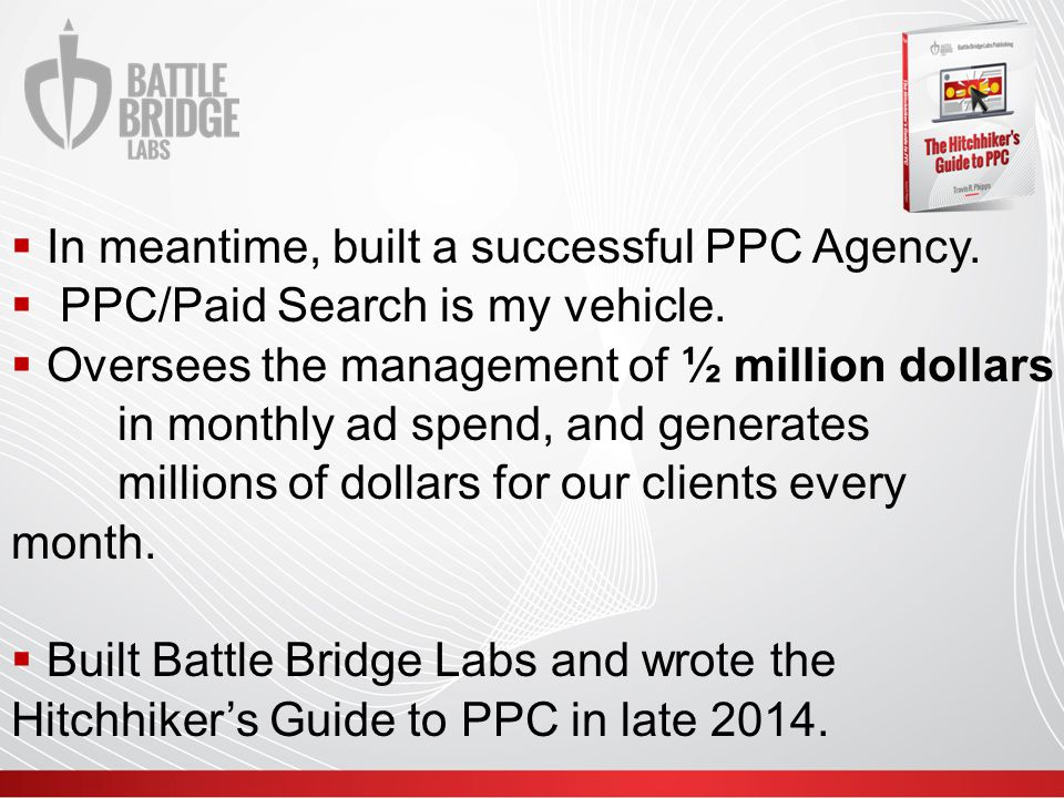  In meantime, built a successful PPC Agency.  PPC/Paid Search is my vehicle.