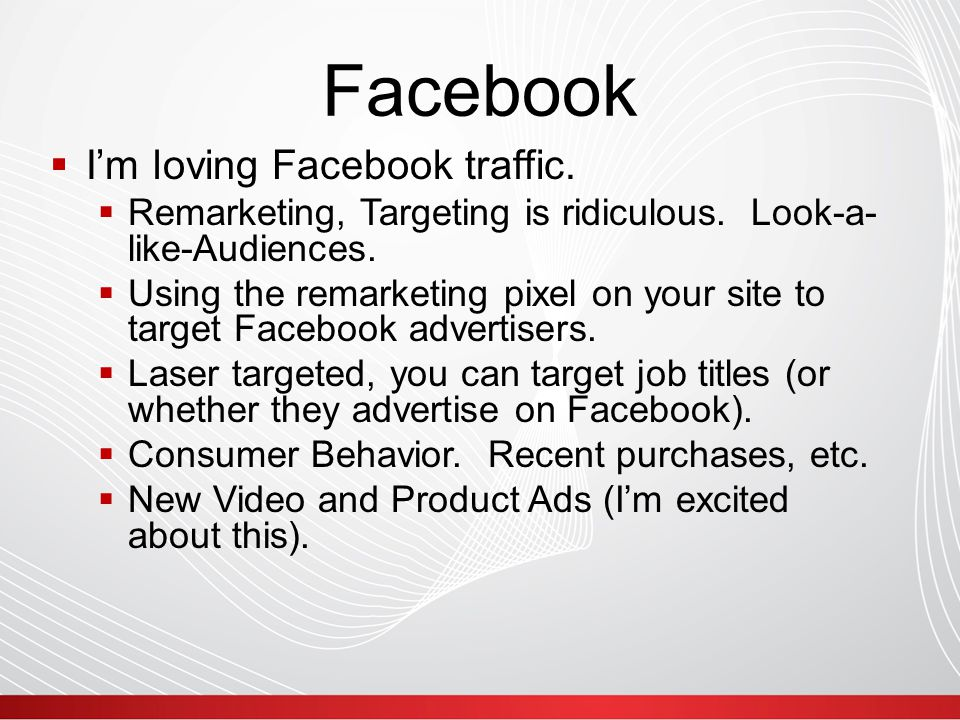 Facebook  I'm loving Facebook traffic.  Remarketing, Targeting is ridiculous.