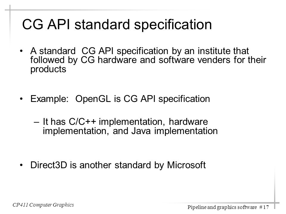 CP411 Computer Graphics Pipeline and graphics software # 17 CG API standard specification A standard CG API specification by an institute that followe