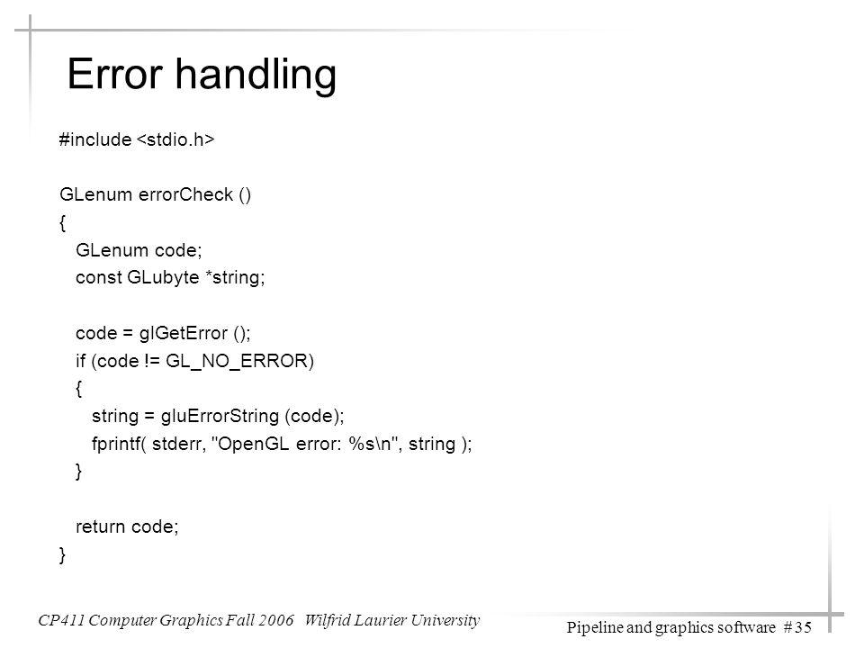 Error handling #include GLenum errorCheck () { GLenum code; const GLubyte *string; code = glGetError (); if (code != GL_NO_ERROR) { string = gluErrorS