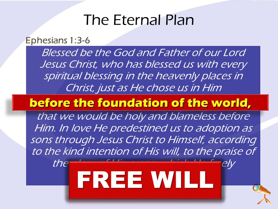 The Eternal Plan Blessed be the God and Father of our Lord Jesus Christ, who has blessed us with every spiritual blessing in the heavenly places in Ch