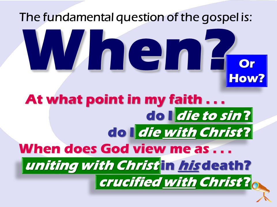 At what point in my faith... do I die to sin ? do I die with Christ ? When does God view me as... uniting with Christ in his death? crucified with Chr