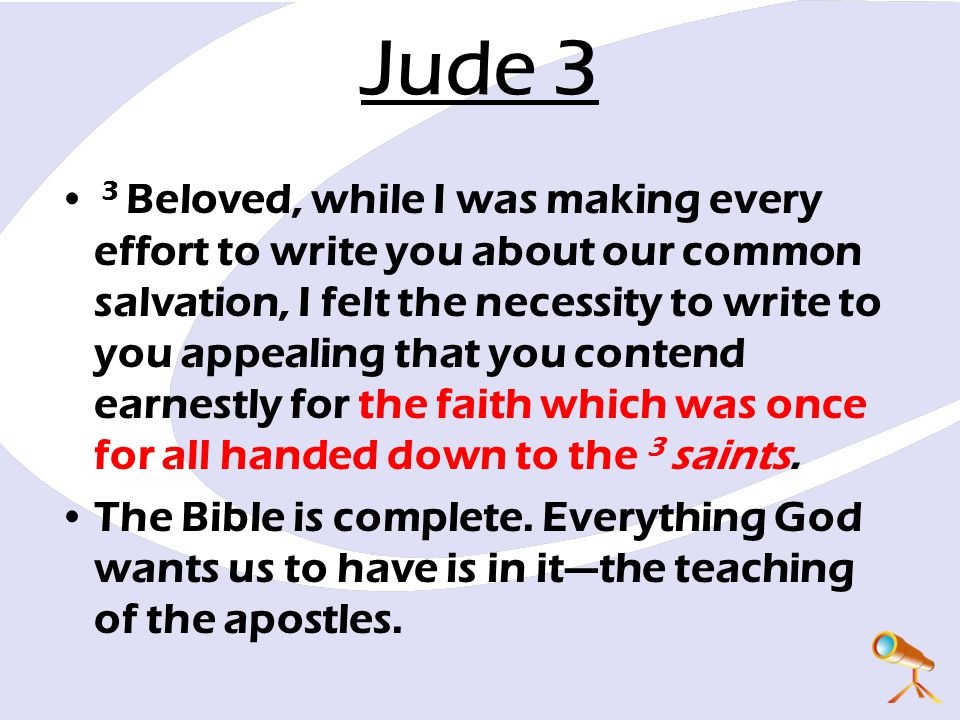 Jude 3 3 Beloved, while I was making every effort to write you about our common salvation, I felt the necessity to write to you appealing that you con