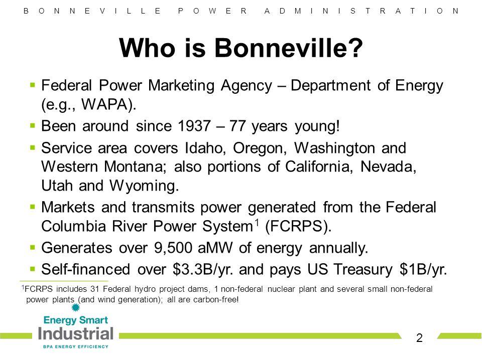 B O N N E V I L L E P O W E R A D M I N I S T R A T I O N 2 Who is Bonneville.