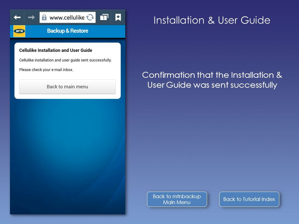 Back to Tutorial Index Installation & User Guide Confirmation that the Installation & User Guide was sent successfully Back to mtnbackup Main Menu Bac