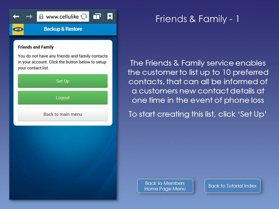 Back to Tutorial Index Friends & Family - 1 The Friends & Family service enables the customer to list up to 10 preferred contacts, that can all be inf