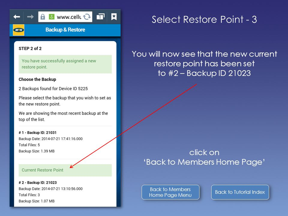 Back to Tutorial Index Select Restore Point - 3 You will now see that the new current restore point has been set to #2 – Backup ID 21023 click on 'Back to Members Home Page' Back to Members Home Page Menu Back to Members Home Page Menu