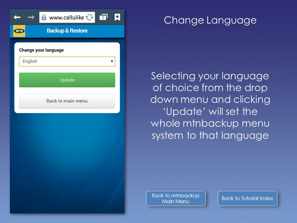 Change Language Selecting your language of choice from the drop down menu and clicking 'Update' will set the whole mtnbackup menu system to that language Back to Tutorial Index Back to mtnbackup Main Menu