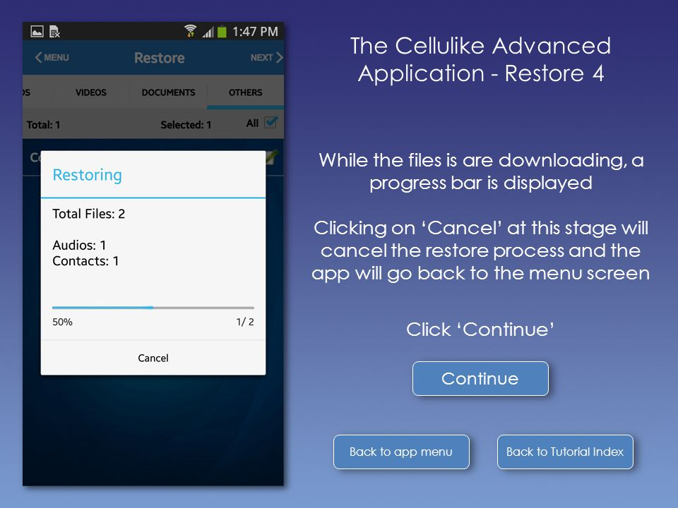 Back to Tutorial Index Back to app menu The Cellulike Advanced Application - Restore 4 While the files is are downloading, a progress bar is displayed