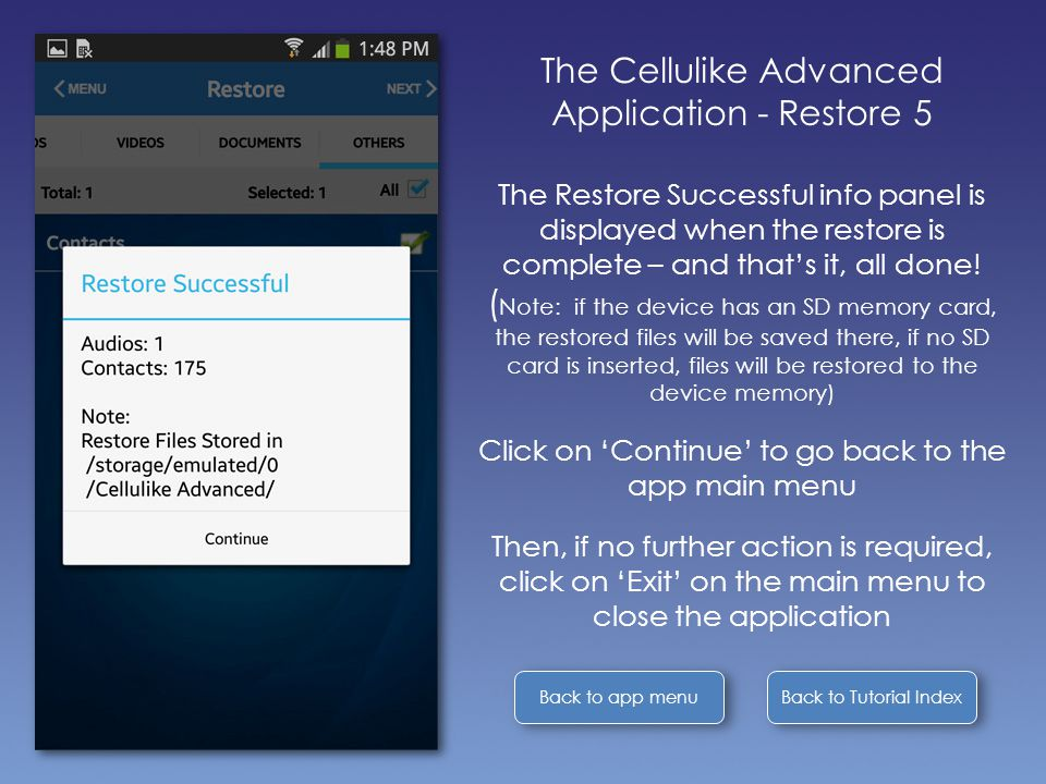 Back to Tutorial Index Back to app menu The Cellulike Advanced Application - Restore 5 The Restore Successful info panel is displayed when the restore